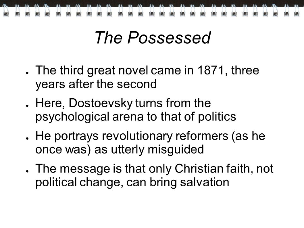 The Possessed The third great novel came in 1871, three years after the second.