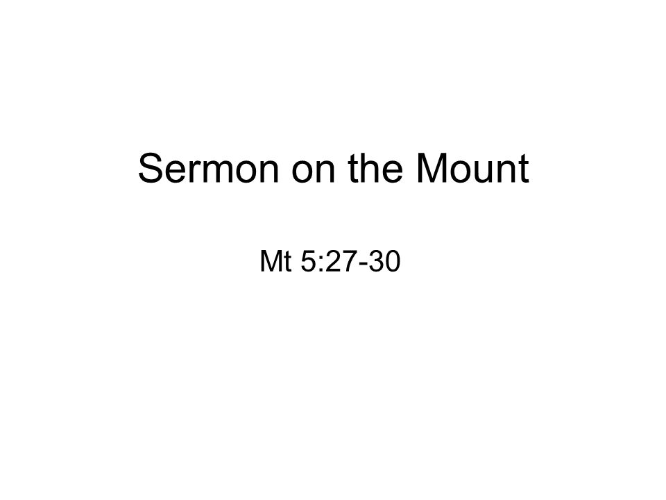 Sermon on the Mount Mt 5:27-30