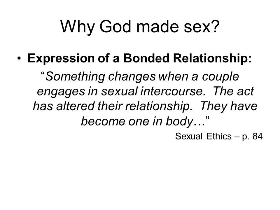 Why God made sex Expression of a Bonded Relationship: