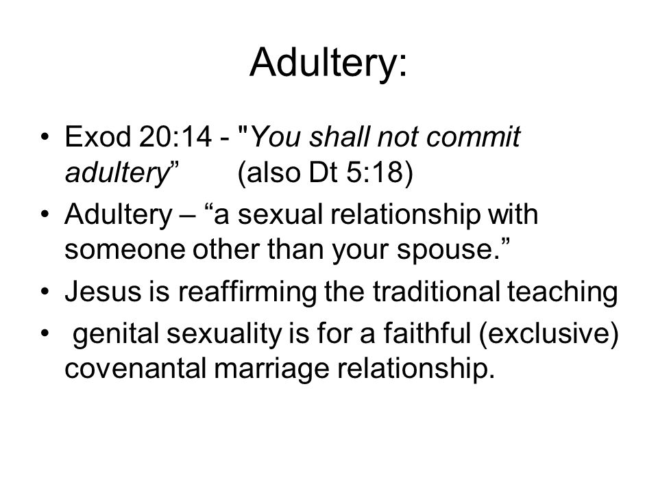 Adultery: Exod 20:14 - You shall not commit adultery (also Dt 5:18)