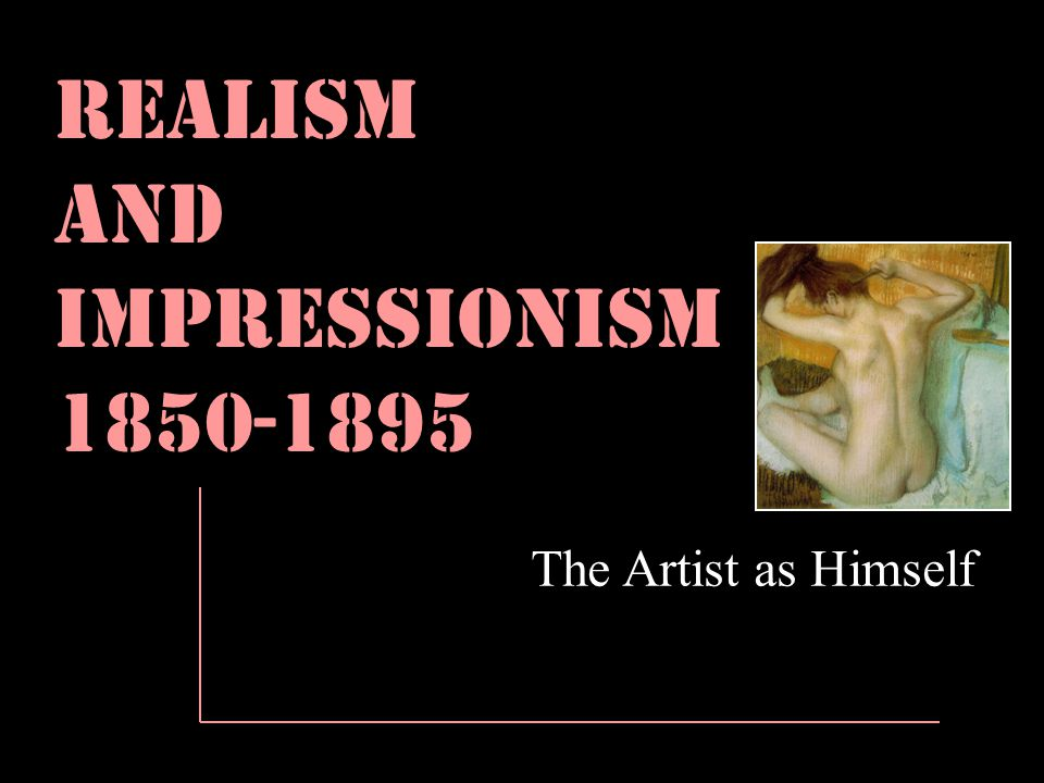 Realism And Impressionism 1850-1895 The Artist as Himself