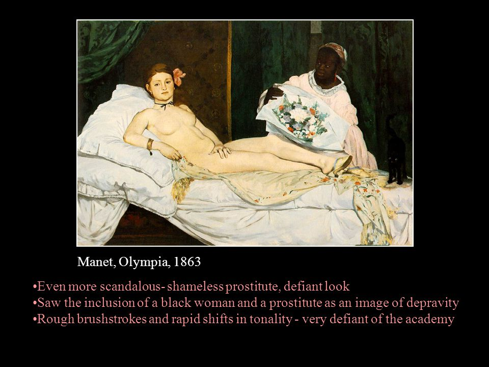 Manet, Olympia, 1863 Even more scandalous- shameless prostitute, defiant look.