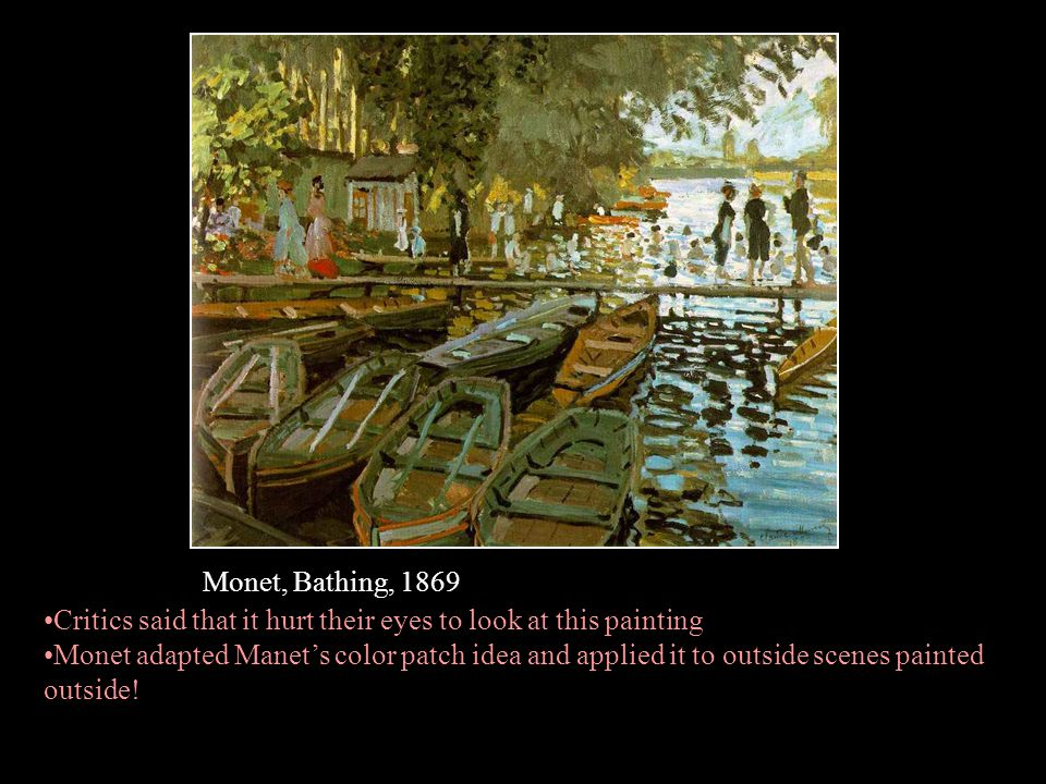 Monet, Bathing, 1869 Critics said that it hurt their eyes to look at this painting.