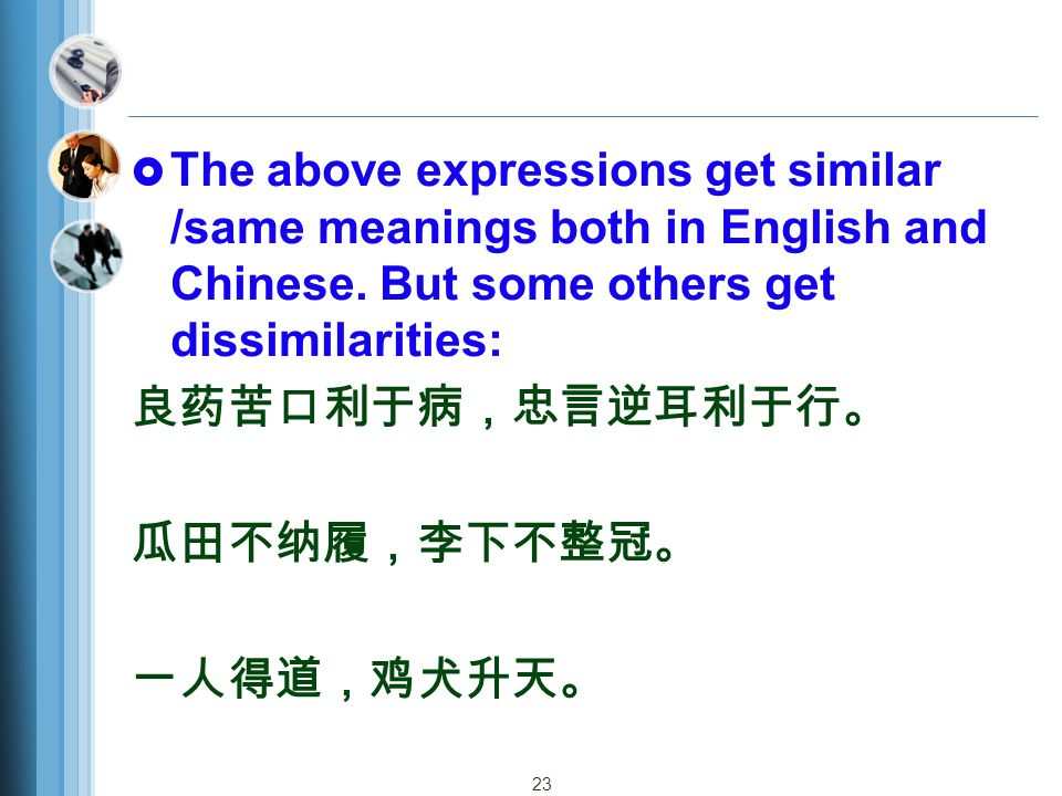 The above expressions get similar /same meanings both in English and Chinese. But some others get dissimilarities: