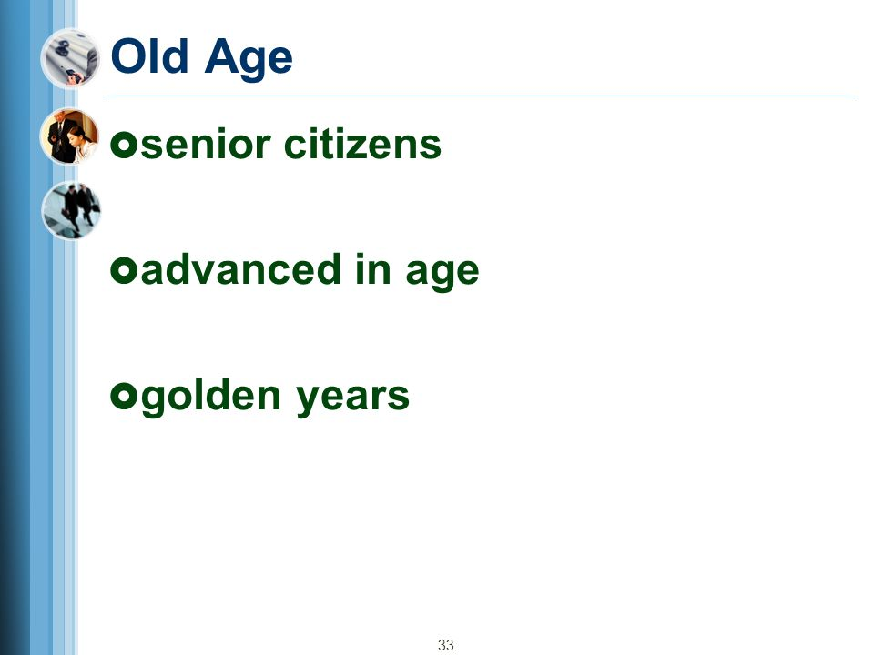 Old Age senior citizens advanced in age golden years