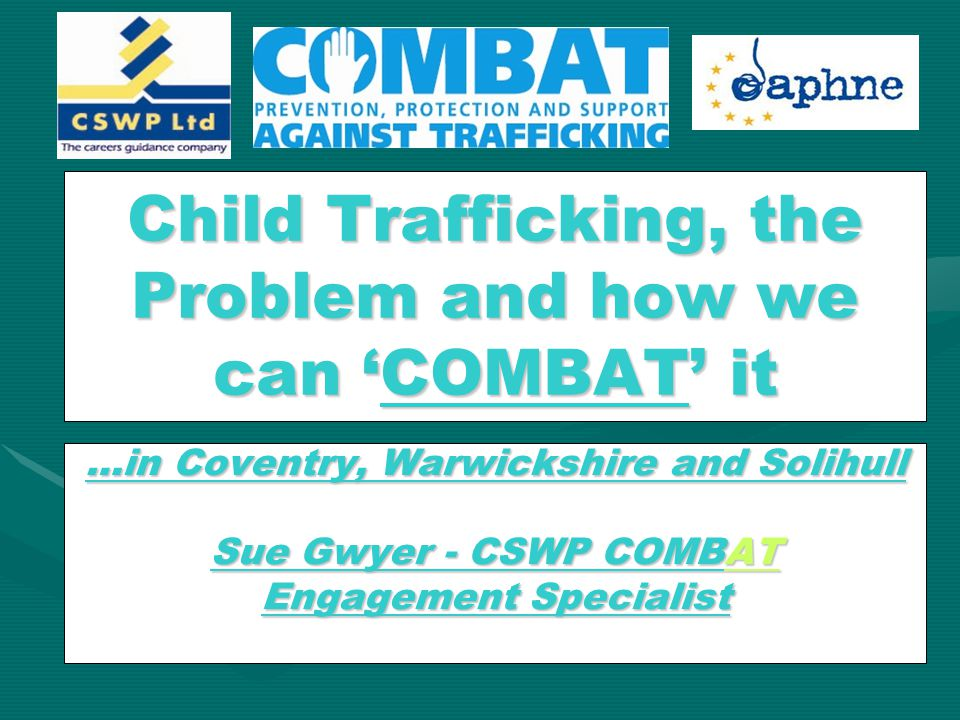 Child Trafficking, the Problem and how we can 'COMBAT' it