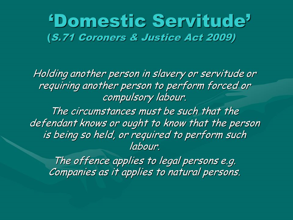 'Domestic Servitude' (S.71 Coroners & Justice Act 2009)