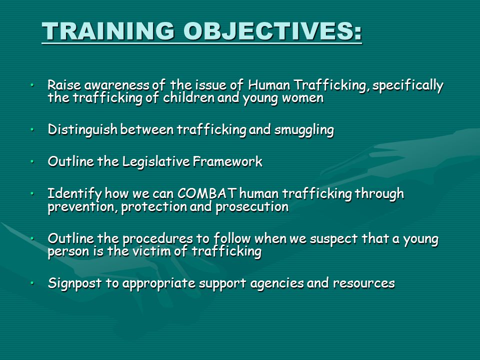 TRAINING OBJECTIVES: Raise awareness of the issue of Human Trafficking, specifically the trafficking of children and young women.