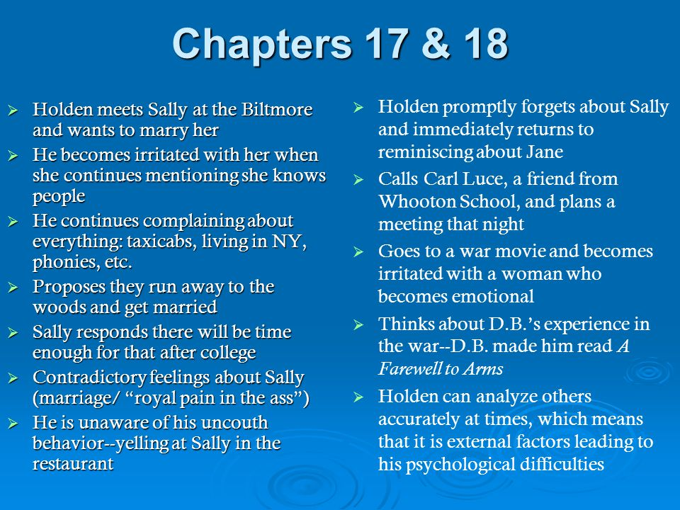 Chapters 17 & 18 Holden promptly forgets about Sally and immediately returns to reminiscing about Jane.
