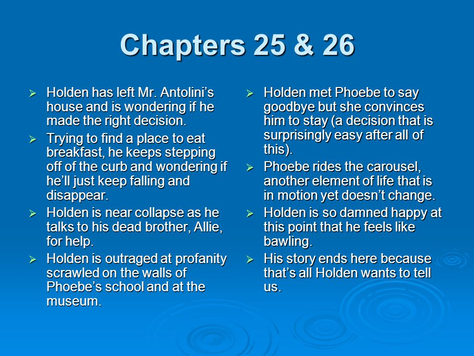 Chapters 25 & 26 Holden has left Mr. Antolini's house and is wondering if he made the right decision.