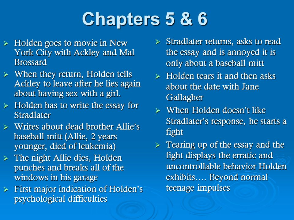 Chapters 5 & 6 Stradlater returns, asks to read the essay and is annoyed it is only about a baseball mitt.