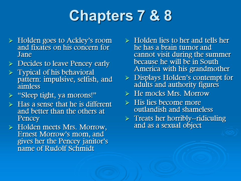 Chapters 7 & 8 Holden goes to Ackley's room and fixates on his concern for Jane. Decides to leave Pencey early.