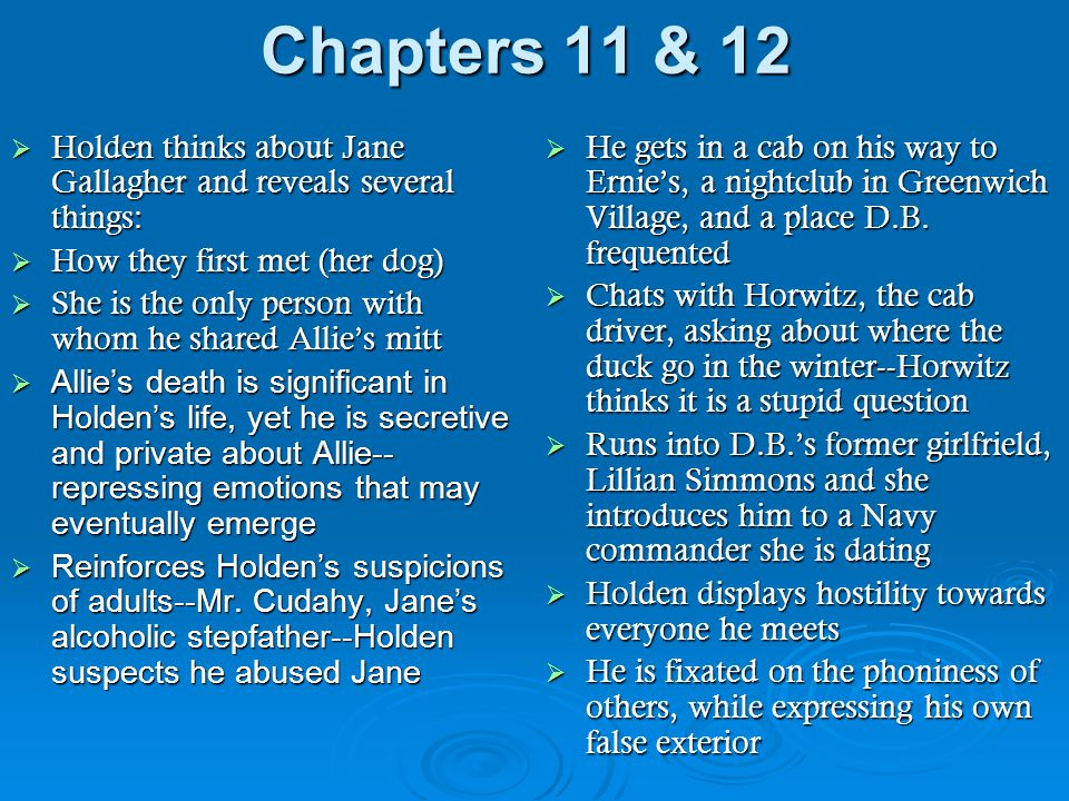 Chapters 11 & 12 Holden thinks about Jane Gallagher and reveals several things: How they first met (her dog)