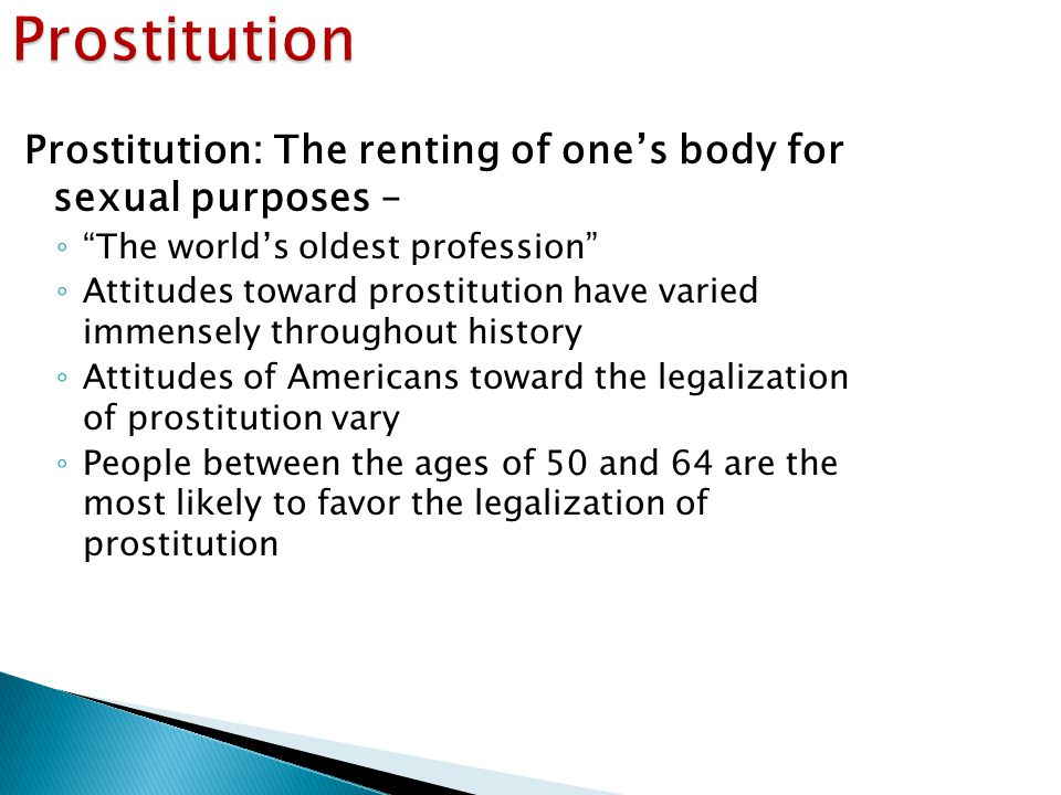 Prostitution Prostitution: The renting of one's body for sexual purposes – The world's oldest profession