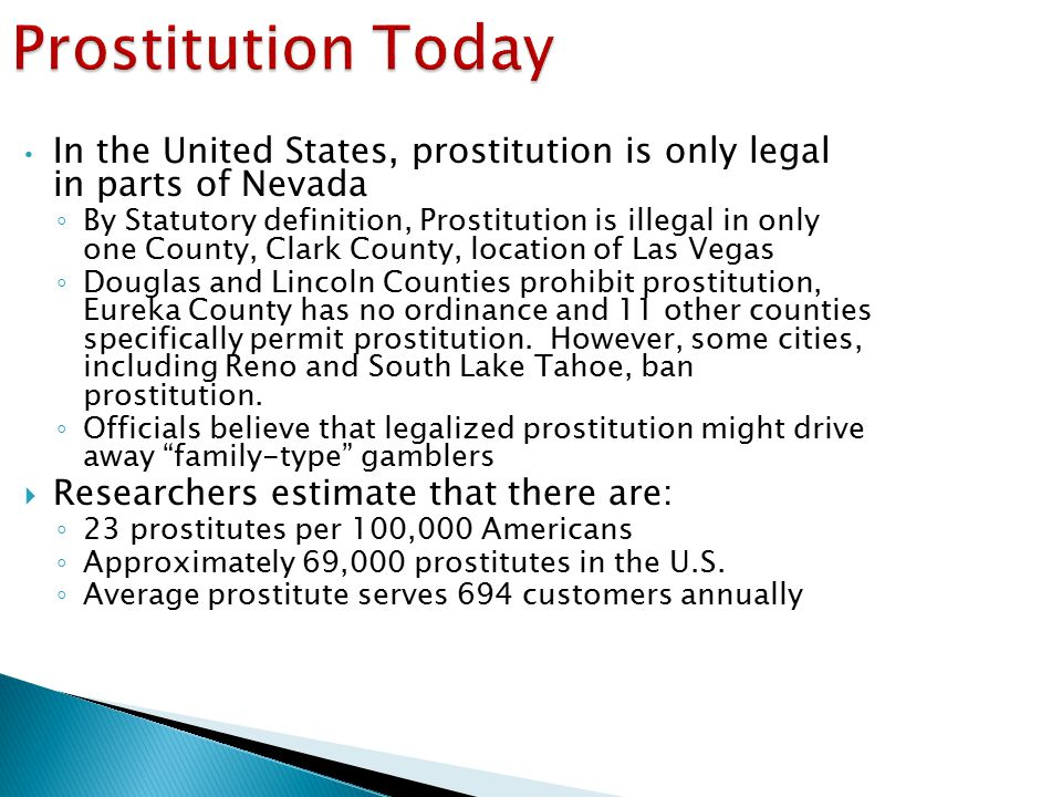 Prostitution Today In the United States, prostitution is only legal in parts of Nevada.