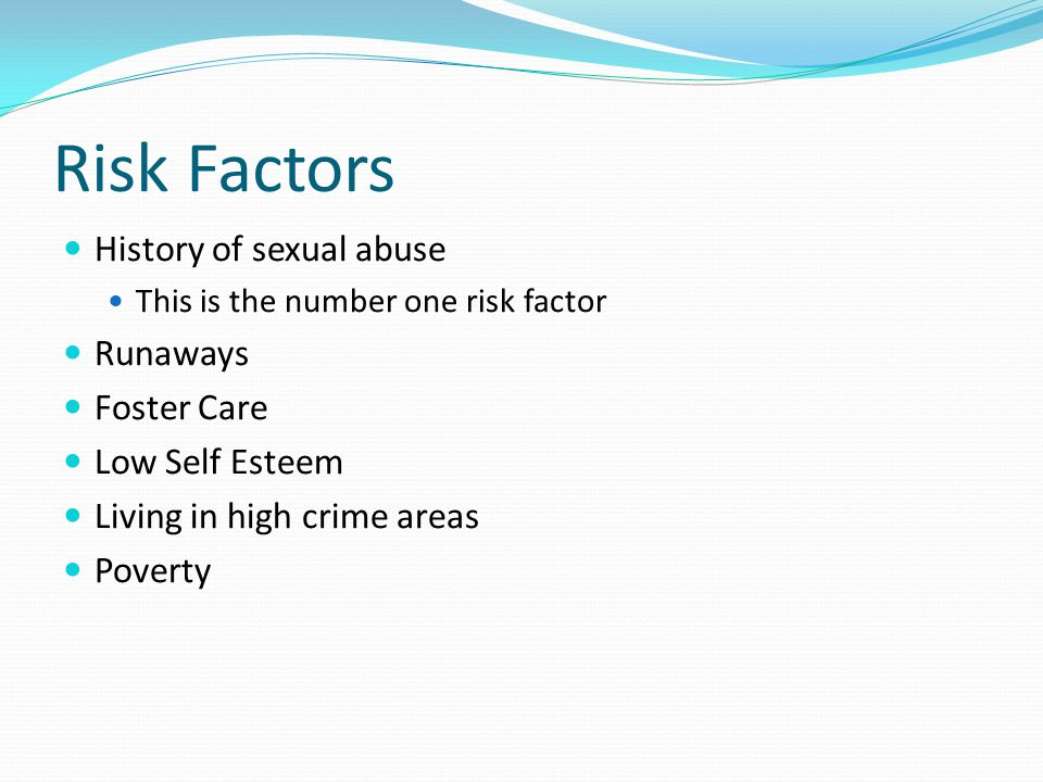 Risk Factors History of sexual abuse Runaways Foster Care