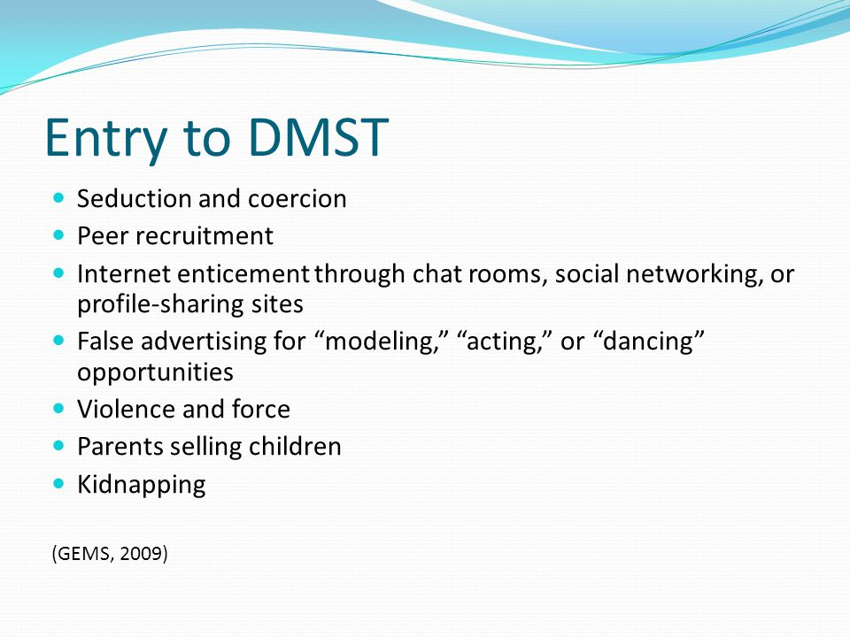 Entry to DMST Seduction and coercion Peer recruitment