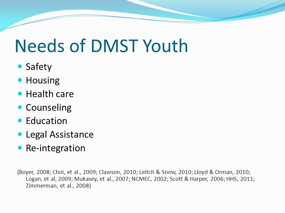 Needs of DMST Youth Safety Housing Health care Counseling Education