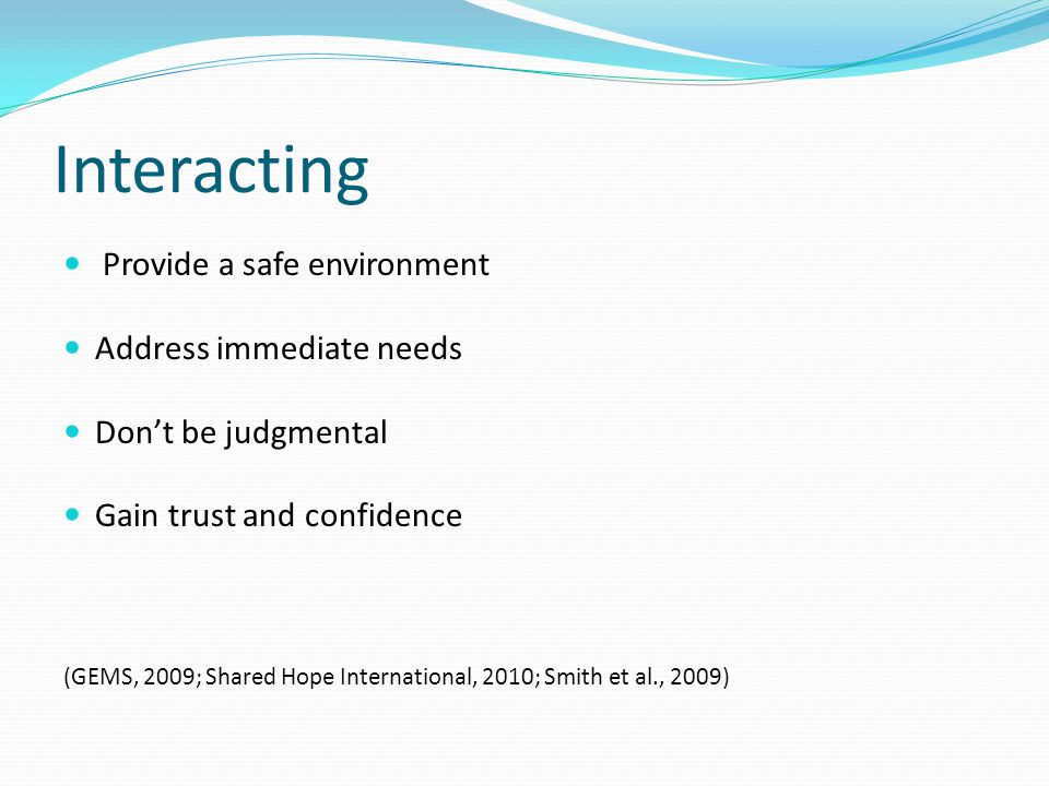 Interacting Provide a safe environment Address immediate needs