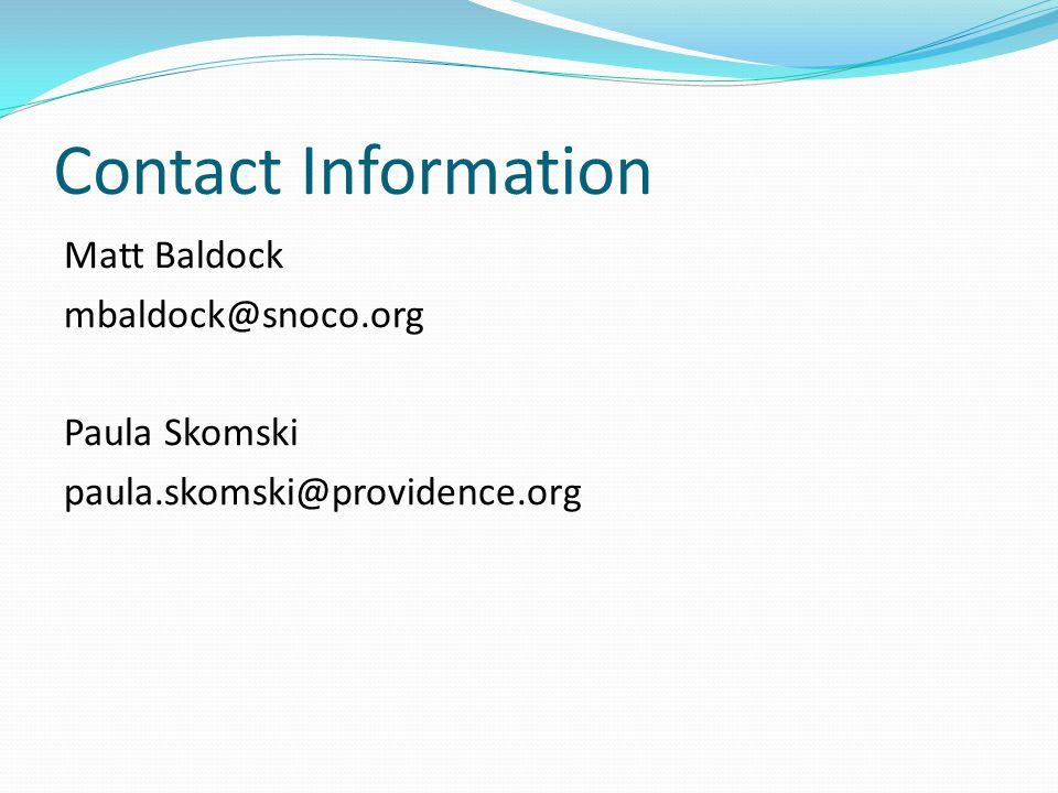 Contact Information Matt Baldock mbaldock@snoco.org Paula Skomski paula.skomski@providence.org