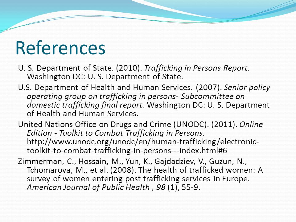 References U. S. Department of State. (2010). Trafficking in Persons Report. Washington DC: U. S. Department of State.