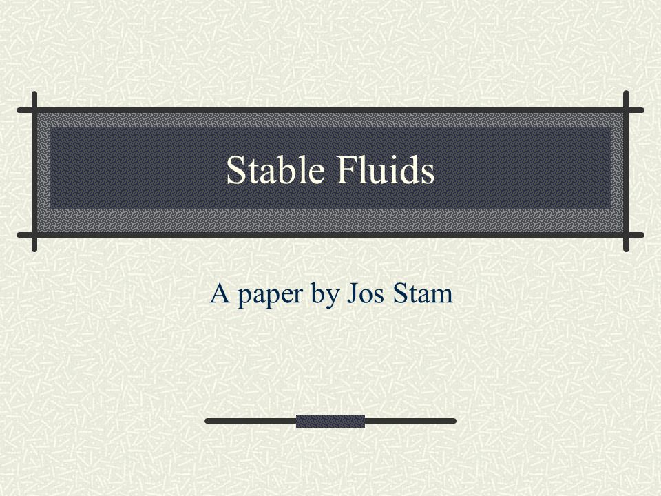 Stable Fluids A paper by Jos Stam