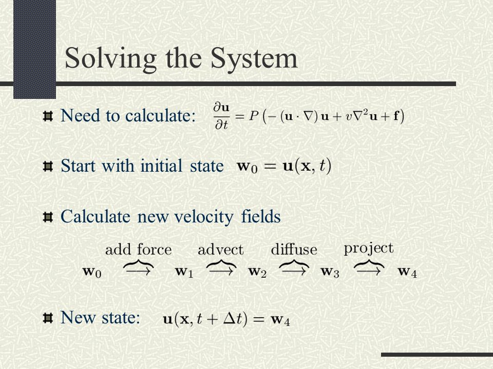 Solving the System Need to calculate: Start with initial state