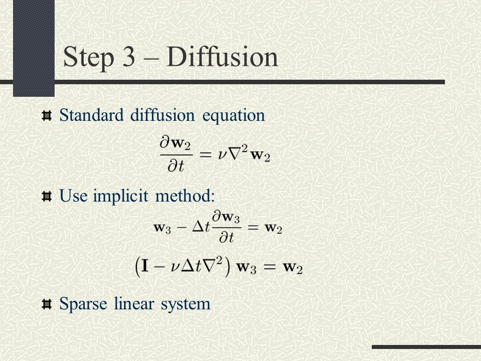 Step 3 – Diffusion Standard diffusion equation Use implicit method: