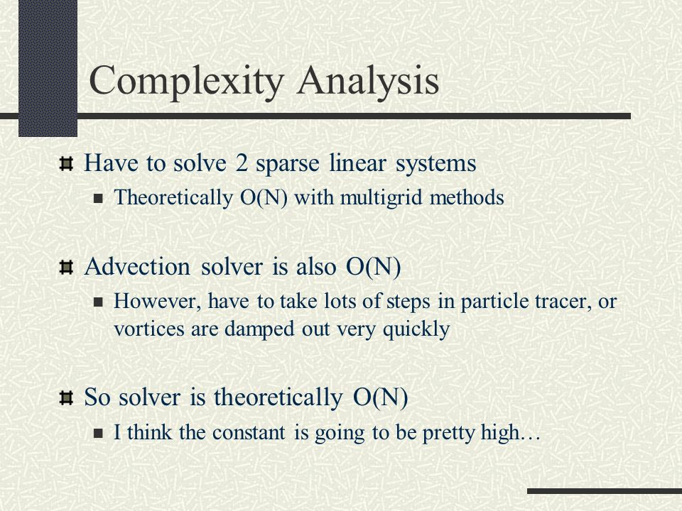 Complexity Analysis Have to solve 2 sparse linear systems
