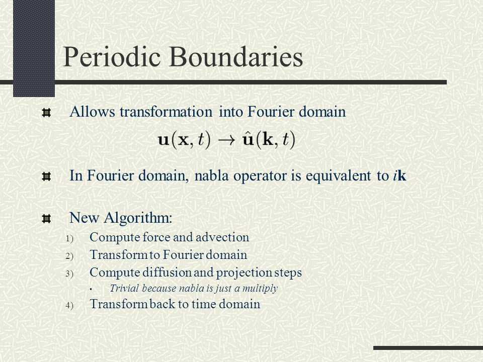 Periodic Boundaries Allows transformation into Fourier domain