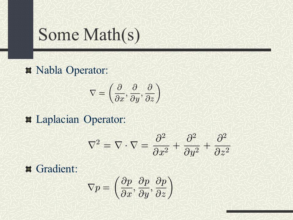 Some Math(s) Nabla Operator: Laplacian Operator: Gradient: