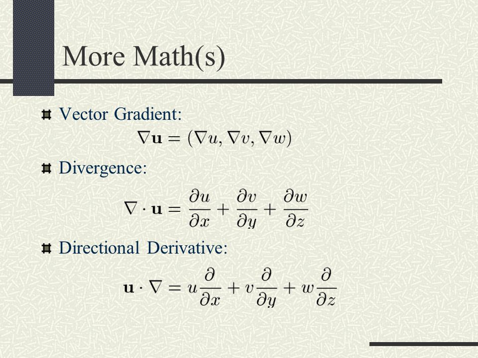 More Math(s) Vector Gradient: Divergence: Directional Derivative: