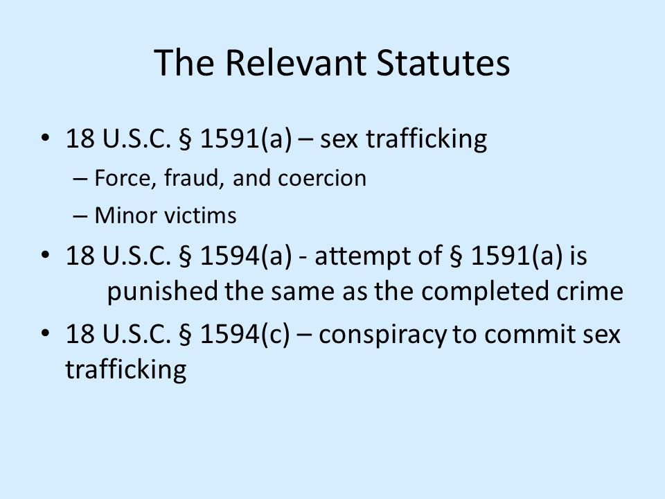 The Relevant Statutes 18 U.S.C. § 1591(a) – sex trafficking