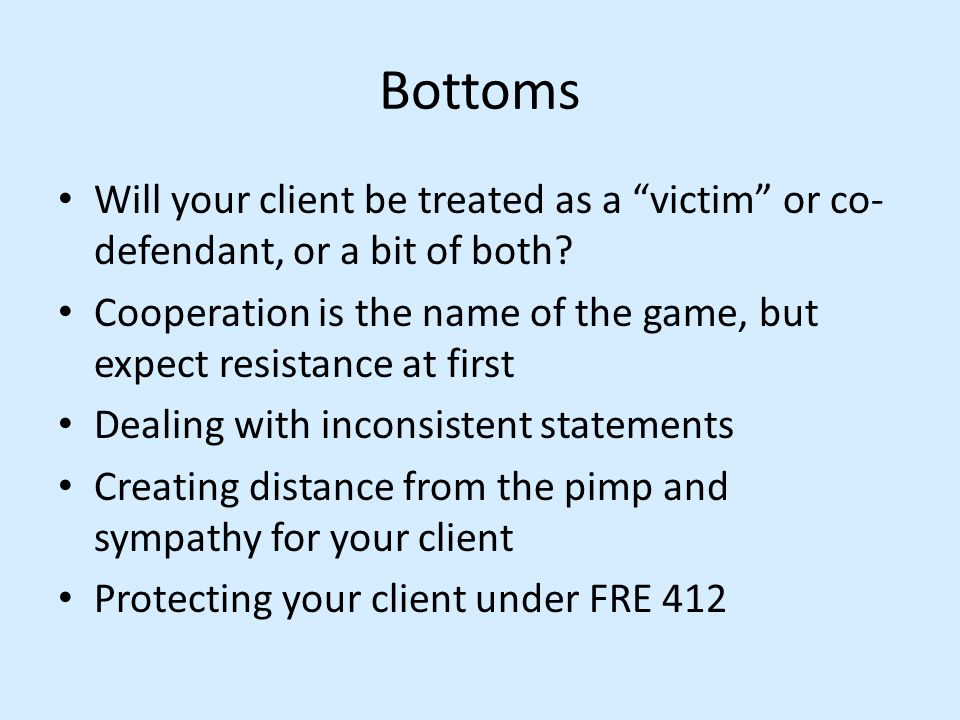 Bottoms Will your client be treated as a victim or co-defendant, or a bit of both