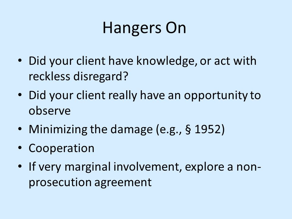 Hangers On Did your client have knowledge, or act with reckless disregard Did your client really have an opportunity to observe.