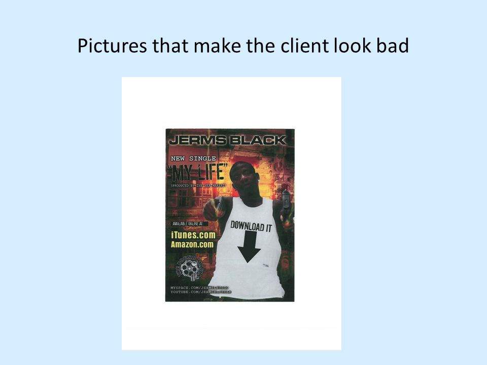 Pictures that make the client look bad