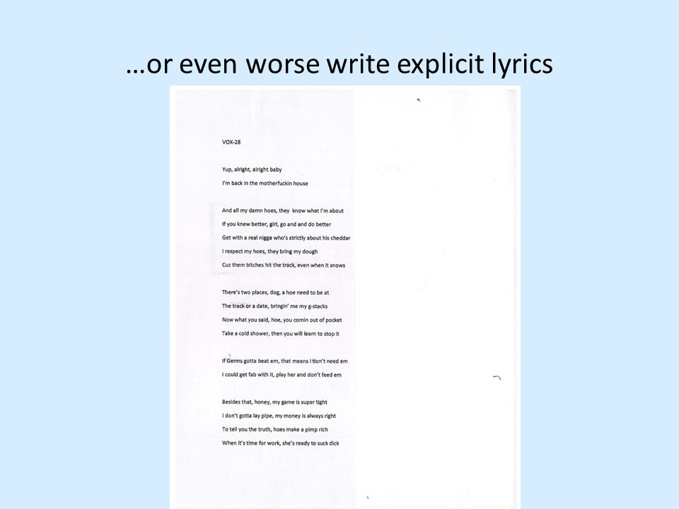 …or even worse write explicit lyrics