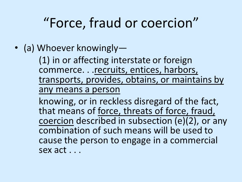 Force, fraud or coercion