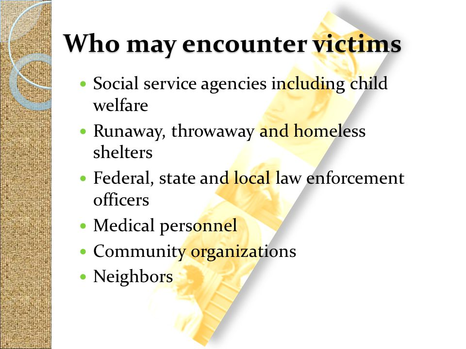 Who may encounter victims