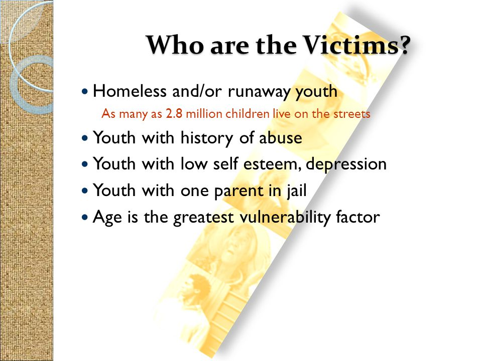 Who are the Victims Homeless and/or runaway youth