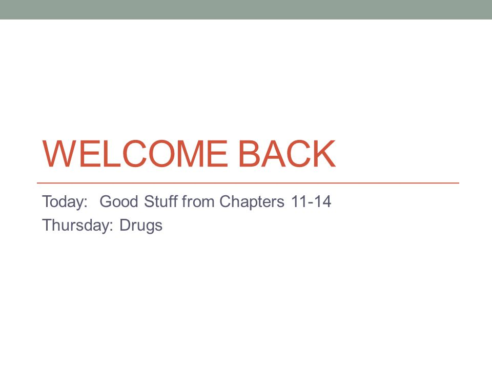 Today: Good Stuff from Chapters 11-14 Thursday: Drugs