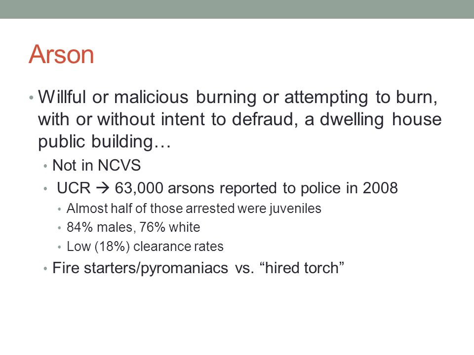 Arson Willful or malicious burning or attempting to burn, with or without intent to defraud, a dwelling house public building…