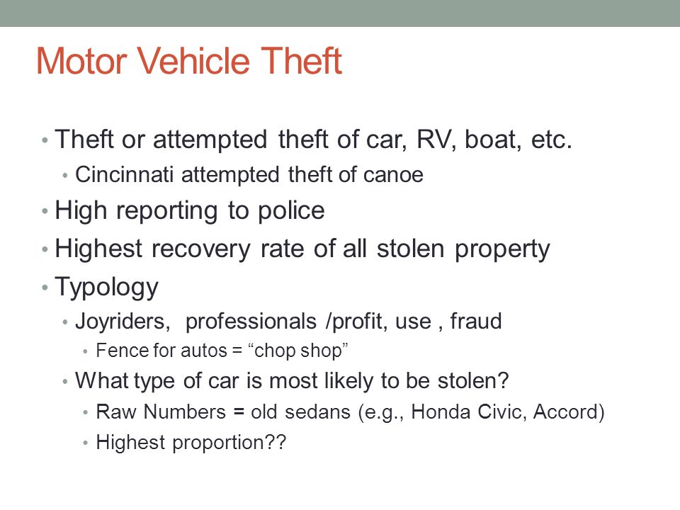 Motor Vehicle Theft Theft or attempted theft of car, RV, boat, etc.