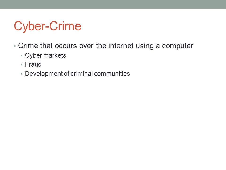 Cyber-Crime Crime that occurs over the internet using a computer