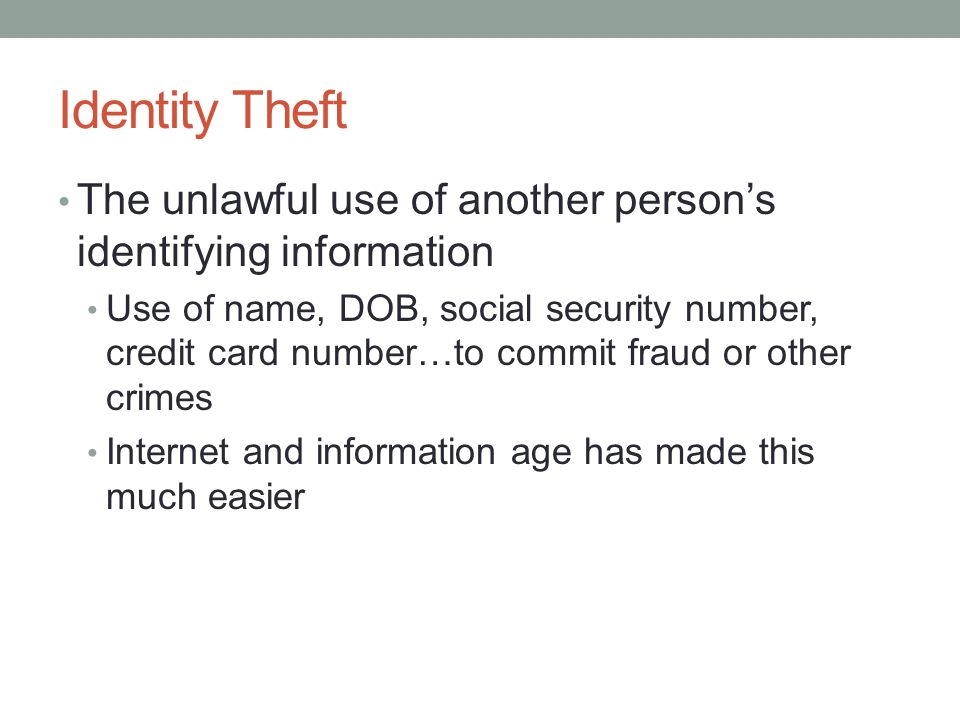 Identity Theft The unlawful use of another person's identifying information.