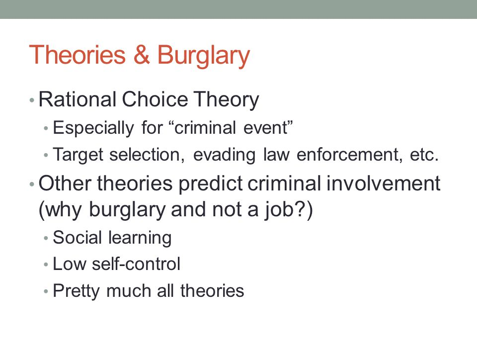 Theories & Burglary Rational Choice Theory