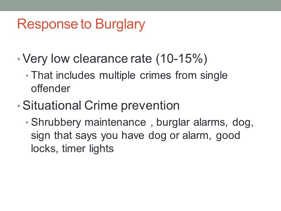 Response to Burglary Very low clearance rate (10-15%)
