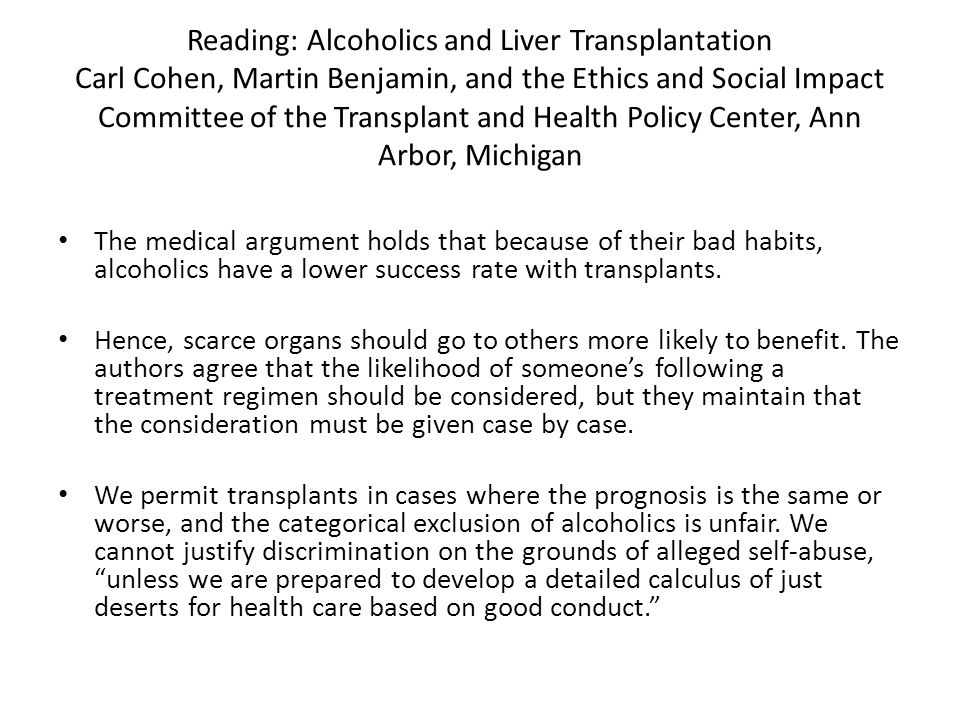 Reading: Alcoholics and Liver Transplantation Carl Cohen, Martin Benjamin, and the Ethics and Social Impact Committee of the Transplant and Health Policy Center, Ann Arbor, Michigan