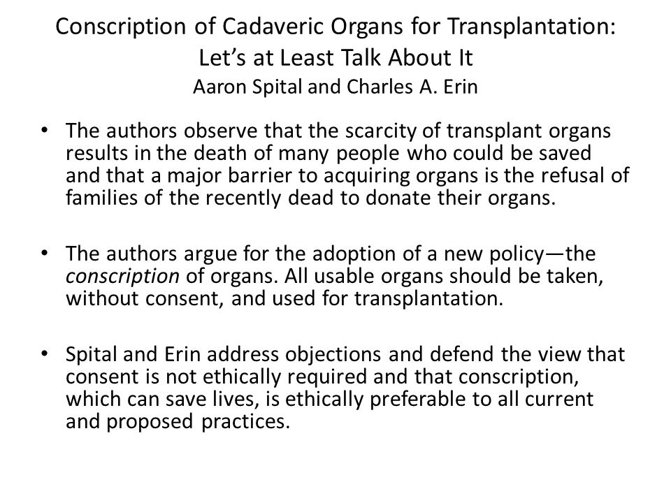 Conscription of Cadaveric Organs for Transplantation: Let's at Least Talk About It Aaron Spital and Charles A. Erin