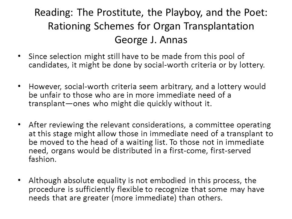 Reading: The Prostitute, the Playboy, and the Poet: Rationing Schemes for Organ Transplantation George J. Annas